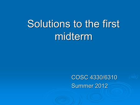 Solutions to the first midterm COSC 4330/6310 Summer 2012.