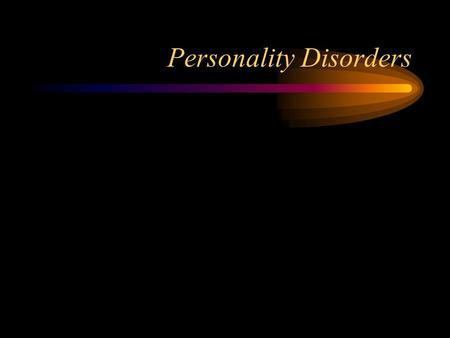 Personality Disorders. Hallmarks of Personality Disorders Stable or persistent maladaptive patterns Problems in at least two areas: –Cognition –Affectivity.