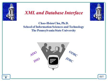 XML and Database Interface Chao-Hsien Chu, Ph.D. School of Information Sciences and Technology The Pennsylvania State University ODBC JDBC ADO DSO.
