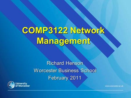 COMP3122 Network Management Richard Henson Worcester Business School February 2011.