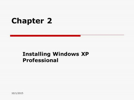 10/1/2015 Chapter 2 Installing Windows XP Professional.