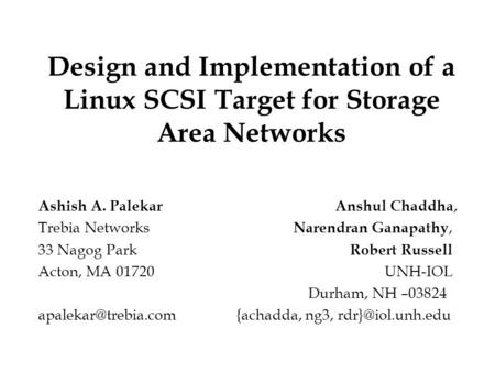 Design and Implementation of a Linux SCSI Target for Storage Area Networks Ashish A. PalekarAnshul Chaddha, Trebia Networks Narendran Ganapathy, 33 Nagog.