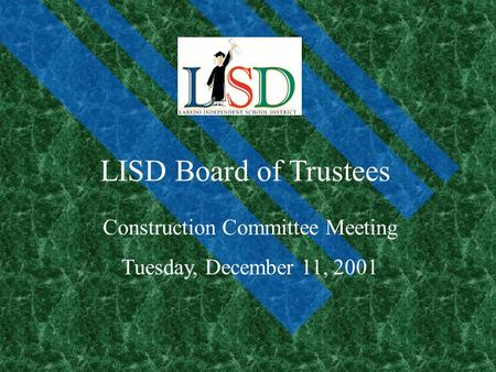 LISD Board of Trustees Construction Committee Meeting Tuesday, December 11, 2001.