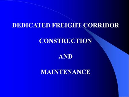 DEDICATED FREIGHT CORRIDOR CONSTRUCTION AND MAINTENANCE.