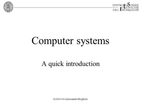©2003/04 Alessandro Bogliolo Computer systems A quick introduction.
