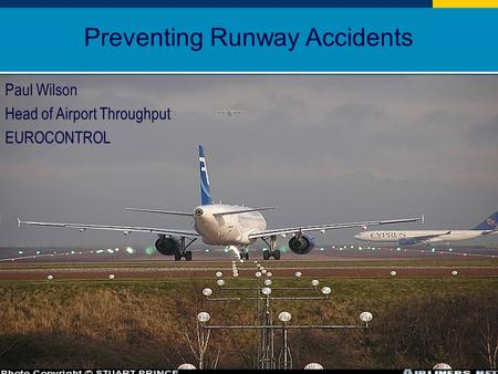 1 Preventing Runway Accidents Paul Wilson Head of Airport Throughput EUROCONTROL.
