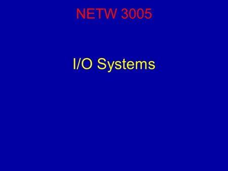 NETW 3005 I/O Systems. Reading For this lecture, you should have read Chapter 13 (Sections 1-4, 7). NETW3005 (Operating Systems) Lecture 10 - I/O Systems2.