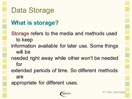 Data Storage What is storage? Storage refers to the media and methods used to keep information available for later use. Some things will be needed right.
