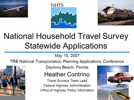National Household Travel Survey Statewide Applications Heather Contrino Travel Surveys Team Lead Federal Highway Administration Office of Highway Policy.