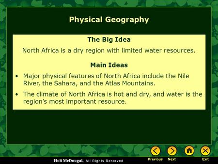 Holt McDougal, Physical Geography The Big Idea North Africa is a dry region with limited water resources. Main Ideas Major physical features of North Africa.