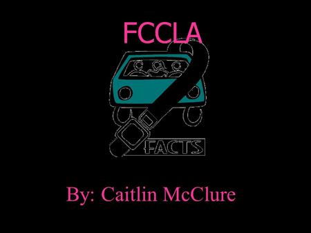 By: Caitlin McClure FCCLA. FACT Brake on impaired driving Help friends arrive Alive Think Smart Buckle up.