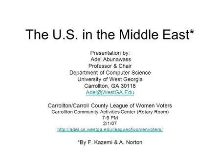 The U.S. in the Middle East* Presentation by: Adel Abunawass Professor & Chair Department of Computer Science University of West Georgia Carrollton, GA.