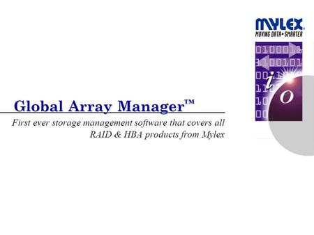 Global Array Manager ™ First ever storage management software that covers all RAID & HBA products from Mylex.