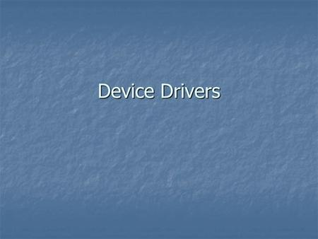 Device Drivers. Definition In computing, a device driver or software driver is a computer program allowing higher- level computer programs to interact.