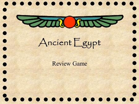 Ancient Egypt Review Game. What continent was Egypt located on?