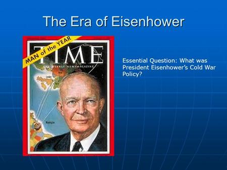 The Era of Eisenhower Essential Question: What was