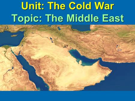 Unit: The Cold War Topic: The Middle East. The Notebook Quiz is coming!