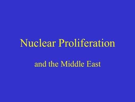 Nuclear Proliferation and the Middle East. the only two Middle East countries containing all three of the key resources required to be a regional power.