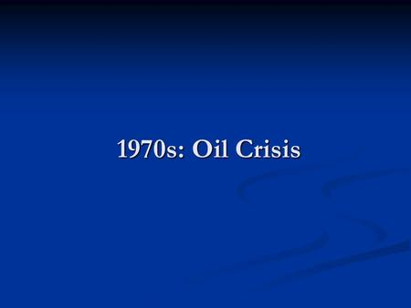 1970s: Oil Crisis. Stagflation Combination of soaring prices, the high unemployment, and low economic growth.