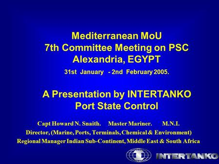 Mediterranean MoU 7th Committee Meeting on PSC Alexandria, EGYPT 31st January - 2nd February 2005. A Presentation by INTERTANKO Port State Control Capt.