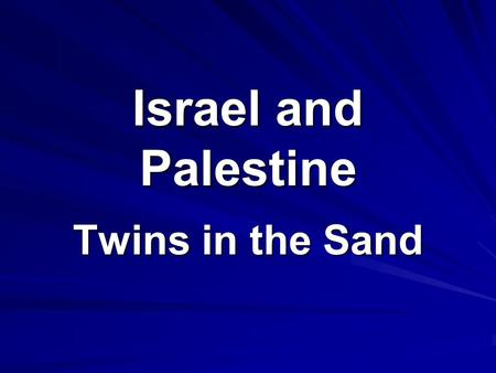 Israel and Palestine Twins in the Sand. An Ancient Struggle Remember David and Goliath, Jews vs. Philistines??? Through time, Israelites forced from their.