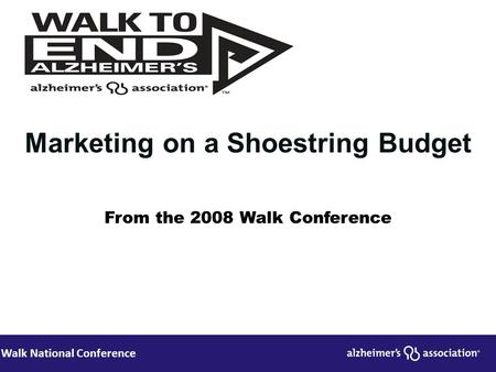 Walk National Conference Marketing on a Shoestring Budget From the 2008 Walk Conference.