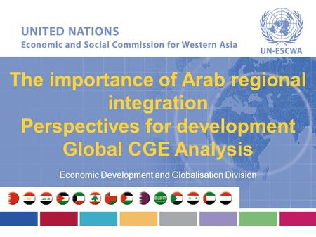 The importance of Arab regional integration Perspectives for development Global CGE Analysis Economic Development and Globalisation Division.