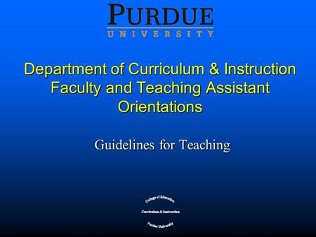 Department of Curriculum & Instruction Faculty and Teaching Assistant Orientations Guidelines for Teaching.