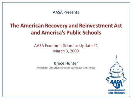The American Recovery and Reinvestment Act and America's Public Schools AASA Presents The American Recovery and Reinvestment Act and America's Public Schools.