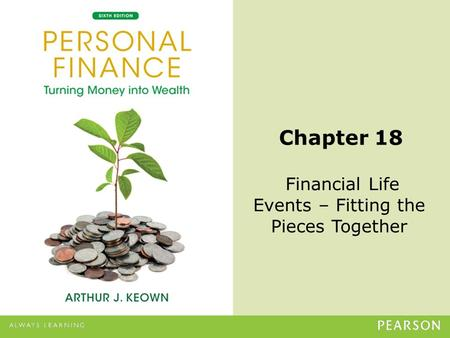 © 2013 Pearson Education, Inc. All rights reserved.18-1 Chapter 18 Financial Life Events – Fitting the Pieces Together.