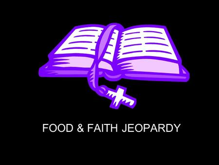 FOOD & FAITH JEOPARDY Food in the BibleHunger in the Bible Catholic Teaching on Hunger Hunger Facts Catholic Church In Action 100 200 300 400 500.