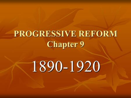 PROGRESSIVE REFORM Chapter 9 1890-1920. Origins of Progressivism Socialist: Economic and political philosophy favoring public or government control. Wanted.
