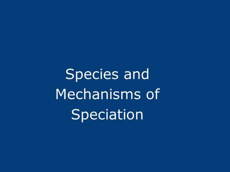 Species and Mechanisms of Speciation. I. Species Definitions Species represent the boundary for the spread of alleles and define the unit in which the.