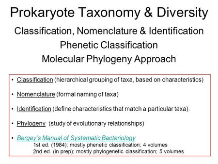 Prokaryote Taxonomy & Diversity Classification, Nomenclature & Identification Phenetic Classification Molecular Phylogeny Approach Classification (hierarchical.