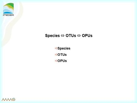 Species  OTUs  OPUs  Species  OTUs  OPUs. Rosselló-Mora & Amann 2001, FEMS Rev. 25:39-67 Taxa circumscription depends on the observable characters.