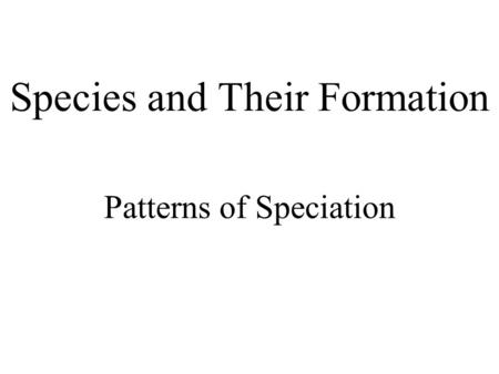 Species and Their Formation Patterns of Speciation.