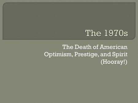 The Death of American Optimism, Prestige, and Spirit (Hooray!)
