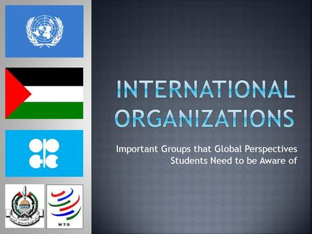 Important Groups that Global Perspectives Students Need to be Aware of.