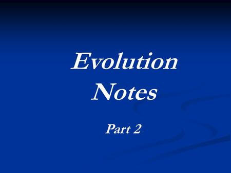 Part 2 Evolution Notes. Natural Selection and Macroevolution Natural Selection shapes a population, making it adapted to its current environment. This.