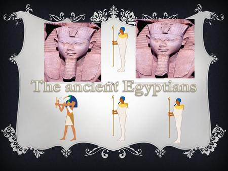 Afterlife was very important for Egyptians.  A lot of their lifetime activities were linked to afterlife! AFTERLIFE.