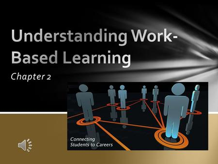 Chapter 2  Explain what your school expects of you as a student and a work-based learning program.  Summarize the effects of the Fair Labor Standards.