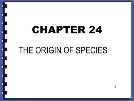 CHAPTER 24 THE ORIGIN OF SPECIES 1.