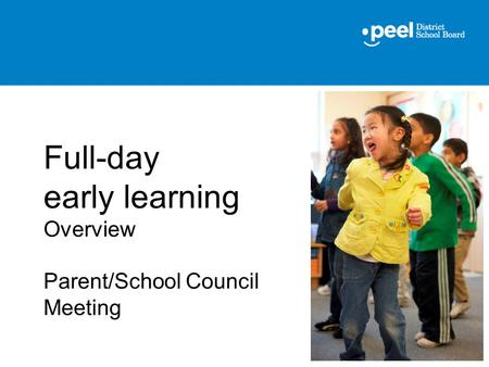 Full-day early learning Overview Parent/School Council Meeting.