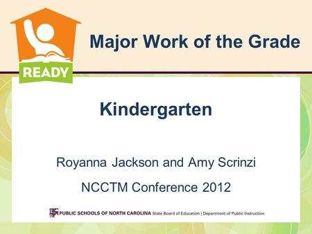 Major Work of the Grade Kindergarten Royanna Jackson and Amy Scrinzi NCCTM Conference 2012.
