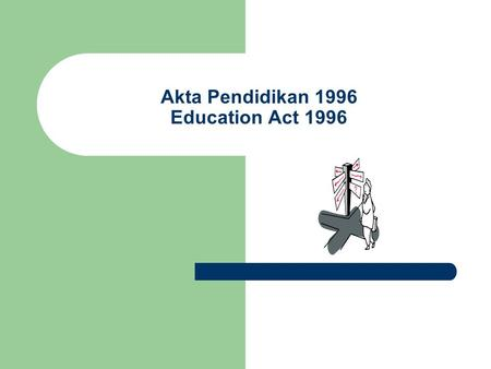 Akta Pendidikan 1996 Education Act 1996. Learning Outcomes Students are able to: Differentiate the main differences between Education Act 1961 and Education.