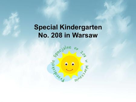 Special Kindergarten No. 208 in Warsaw. We are a public institution carried by Capital City of Warsaw destinated for children with mental retardation.