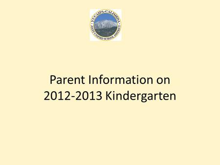 Parent Information on 2012-2013 Kindergarten. Kindergarten Registration Kindergarten registration begins March 19, 2012. Registration packets will be.