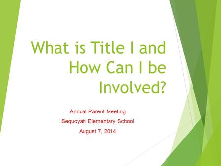 What is Title I and How Can I be Involved? Annual Parent Meeting Sequoyah Elementary School August 7, 2014.