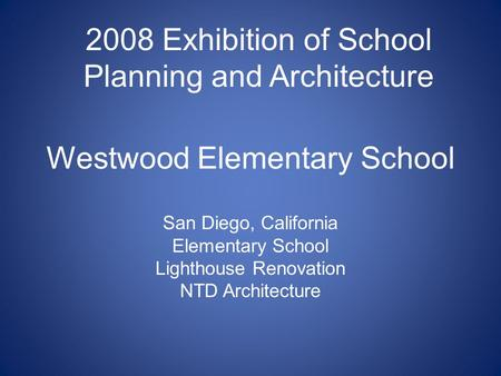 Westwood Elementary School San Diego, California Elementary School Lighthouse Renovation NTD Architecture 2008 Exhibition of School Planning and Architecture.
