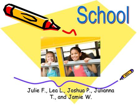 Julie F., Lea L., Joshua P., Julianna T., and Jamie W.